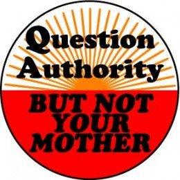 Cuestiona la autoridad, pero no a tu madre